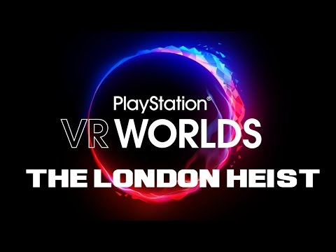 Playstation VR Worlds - The London Heist [FR]