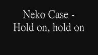 Neko case - hold on, on