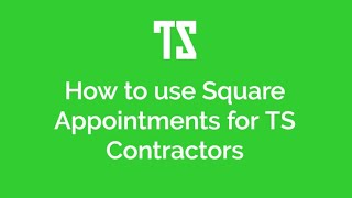 How to use Square Appointments for TS Contractors