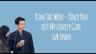 Kim Tae Woo - Only You sub indo | Ost My Lovely Girl sub indo