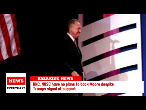 RNC, NRSC have no plans to back Moore despite Trump's signal of support