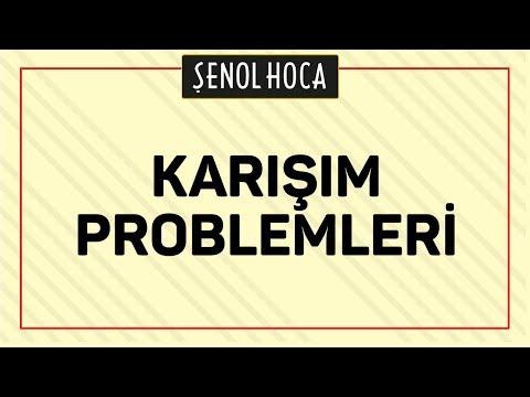 KARIŞIM PROBLEMLERİ   ŞENOL HOCA