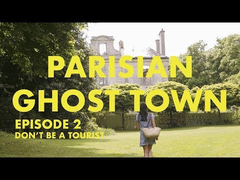 Parisian Ghost Town - A Guide To Unknown Paris -  Episode 2