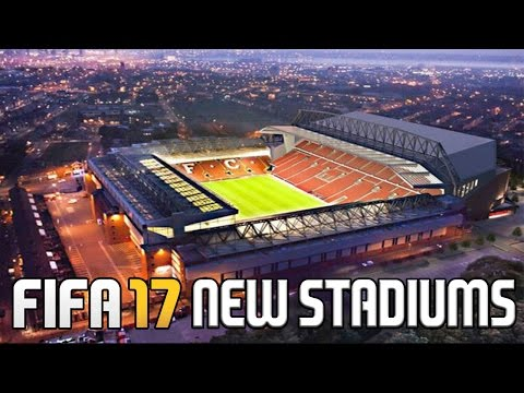 FIFA 17 - ALL NEW STADIUMS! - NEW ANFIELD ON FIFA 17? - OFFICIAL LIST OF ALL STADIUMS!