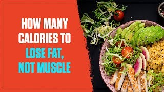 How Many Calories Should You Eat to Lose Fat & Not Muscle? (2017)