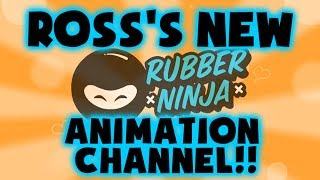 Ross's NEW Animation Channel RUBBERNINJA!!