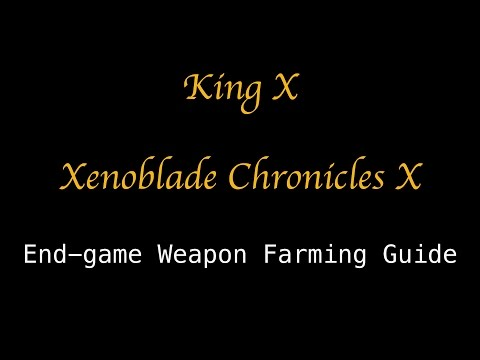 Xenoblade Chronicles X - End-game Weapon Farming Guide