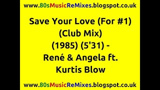 Save Your Love (For #1) (Club Mix) - René & Angela ft. Kurtis Blow