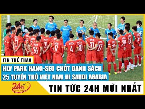 HLV Park-Hang Seo chốt danh sách 25 tuyển thủ Việt Nam đi Saudi Arabia chuẩn bị vòng loại 3 WorldCup