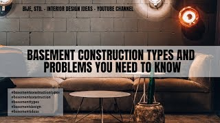Basement Construction Types and Problems You Need to Know