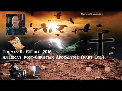 Thomas R. Goehle : America's Post-Christian Apocalypse (Part One)