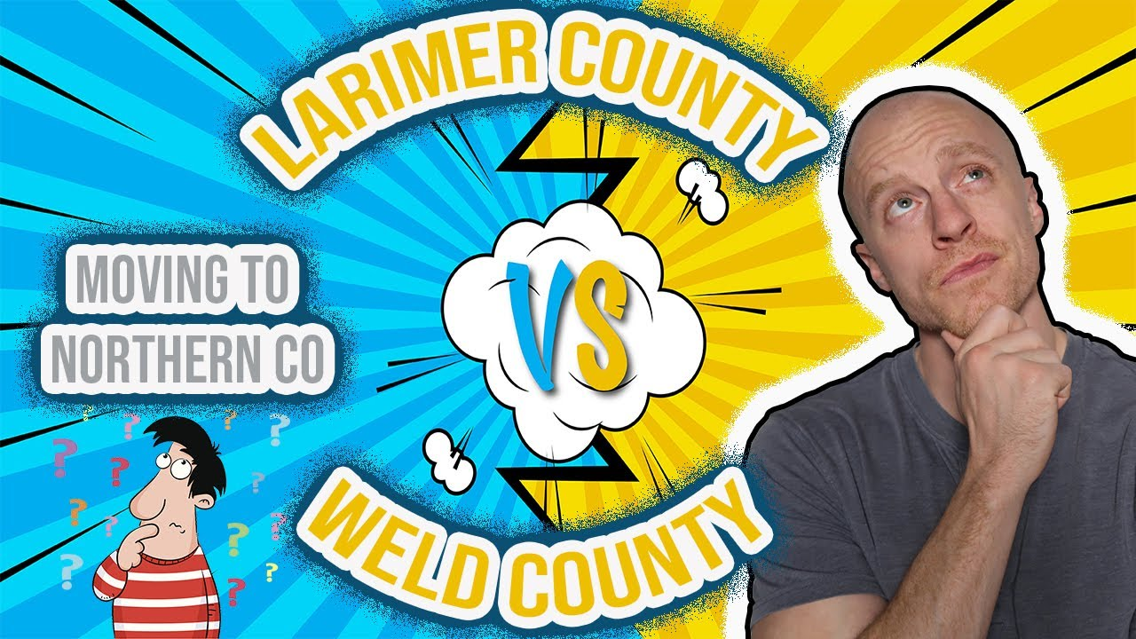 Moving to Northern Colorado - Larimer vs Weld County 2021!