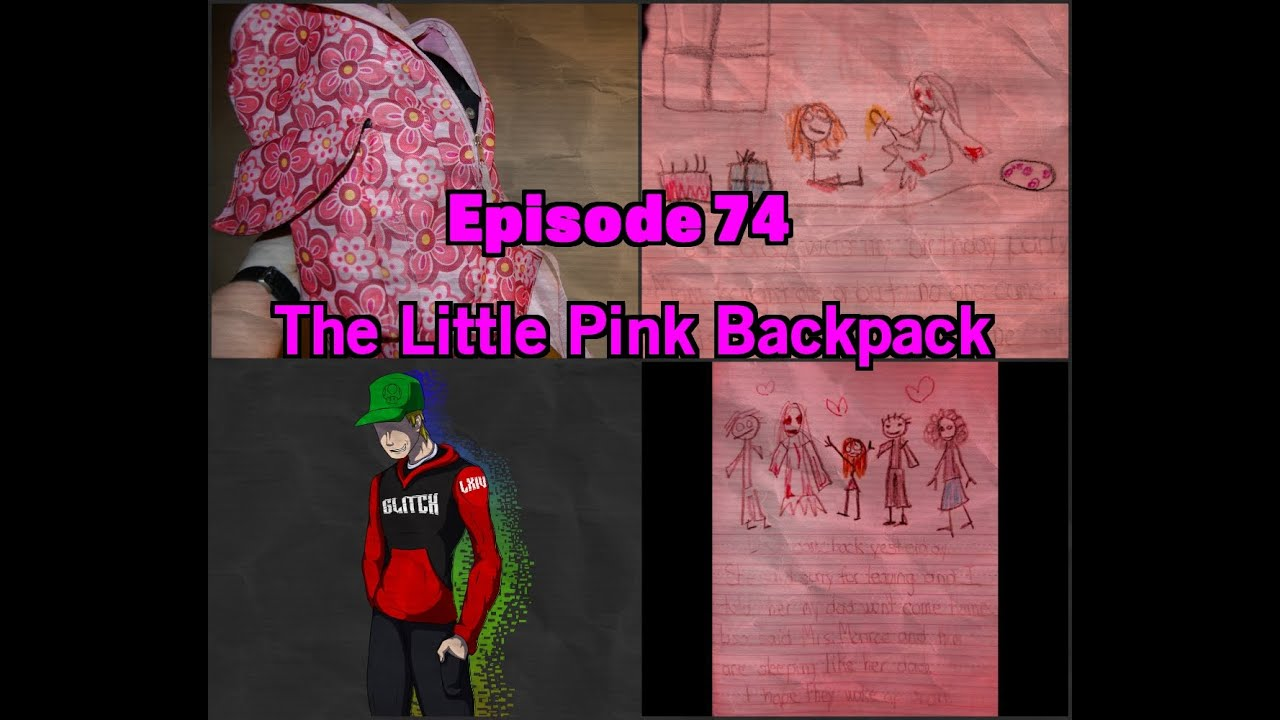 74: The Little Pink BackPack [☣CreepyPasta☣] - YouTube