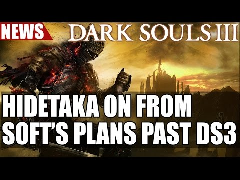 Hidetaka on  From Software's Plans Past Dark Souls 3 DLC