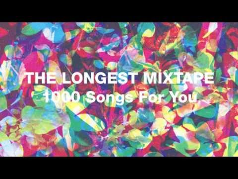 The Longest Mixtape - 1000 Songs For You