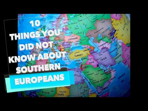 10 Things You Did Not Know About Southern Europeans