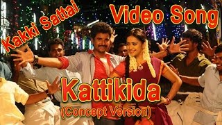 Kakki Sattai-Kattikida Video Song(Concept Version)-Arun Pictures[Full HD]