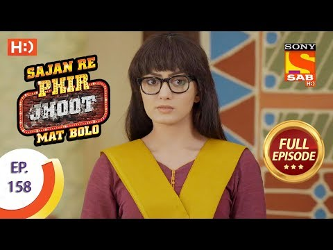Sajan Re Phir Jhoot Mat Bolo – Ep 158 – Full Episode – 1st January, 2018