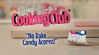 Cubie & Cubette's Cooking Club  - No Bake Candy Acorns Recipe