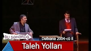Bu Şəhərdə - Taleh Yolları (Dəlixana, 2004)