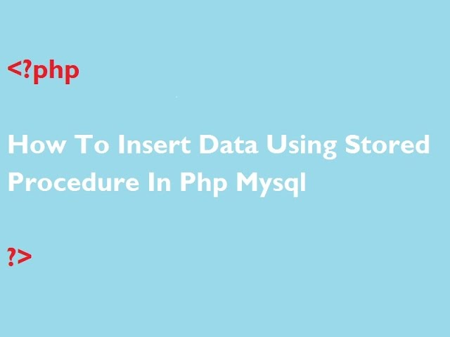 How To Insert Data Using Stored Procedure In Php Mysql