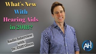 What's New With Hearing Aids in 2018? - Interview With Dr. Clifford Olson