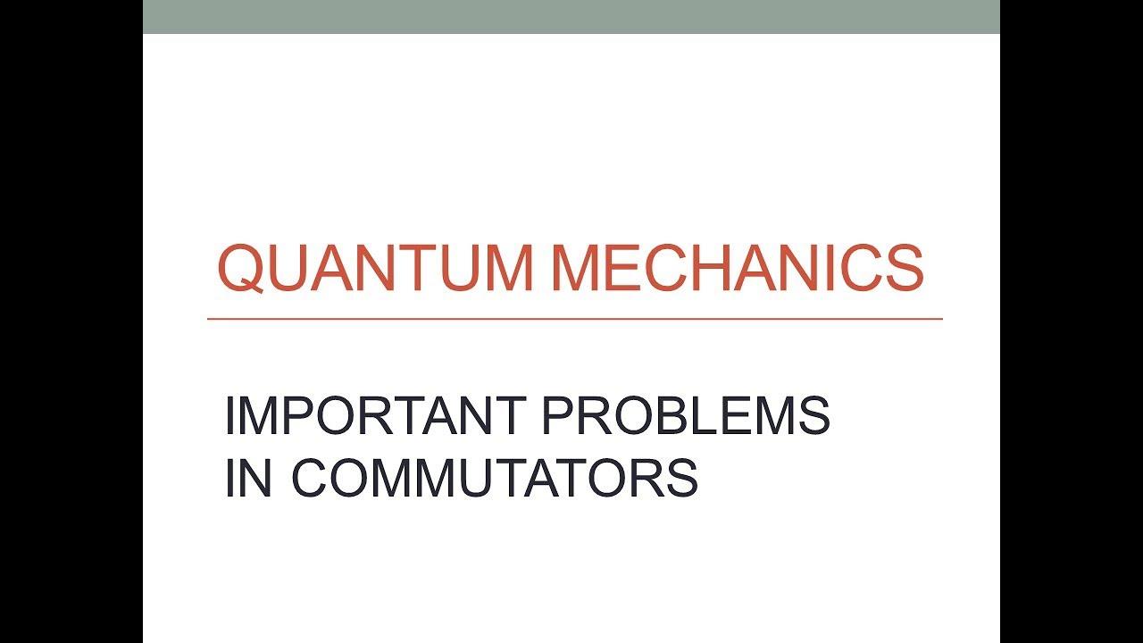 Quantum Mechanics - Commutator Problems - Very Important (Lecture 5)