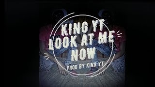 KING YT - Look At Me Now (Official Audio)