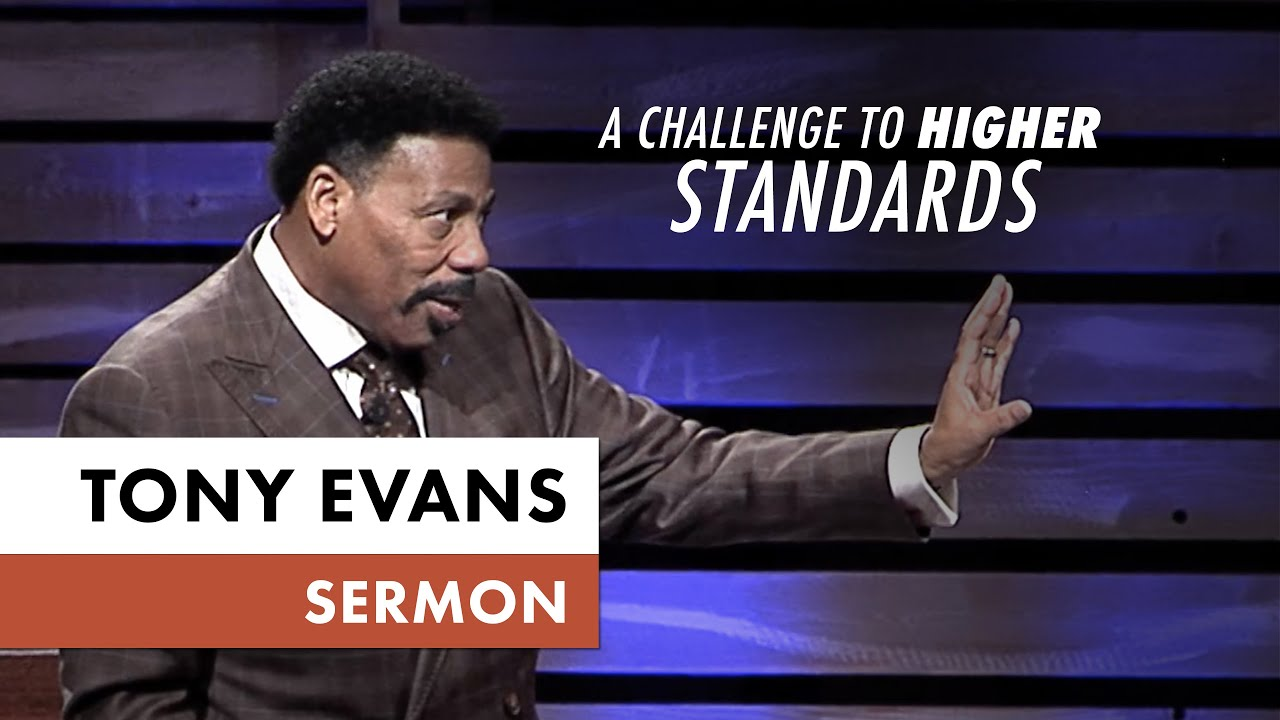A Challenge to Higher Standards - Tony Evans Sermon
