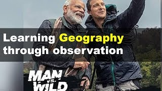 Man vs Wild with PM Modi | Learning Geography with observation
