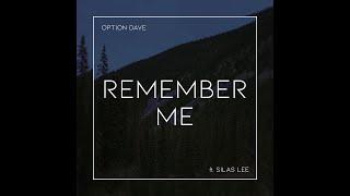 Option Dave - Remember Me ft. Silas Lee M/V
