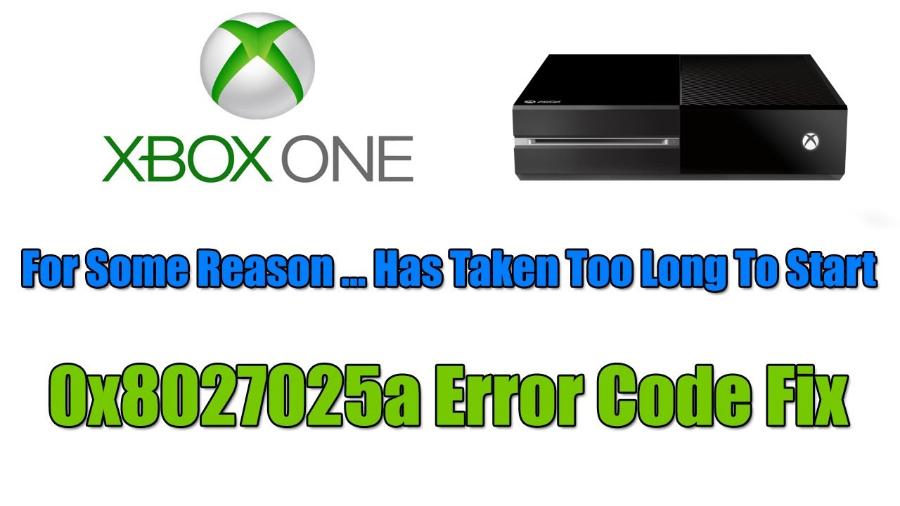 Xbox One - For Some Reason     Has Taken Too Long To Start (0x8027025a  Error Code Fix)