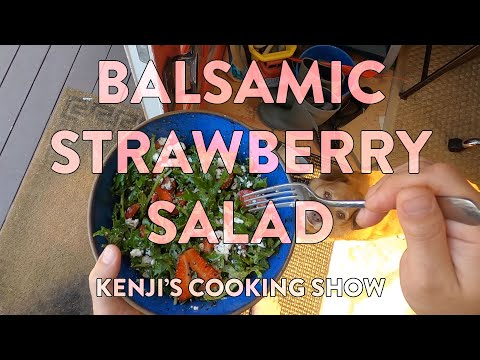 Kenji's Cooking Show | Balsamic Strawberry Salad