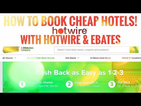 How To Book Cheap Hotels With Hotwire And Ebates