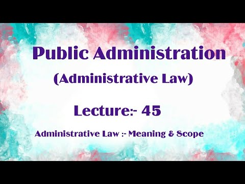 Administrative Law:- Meaning & Scope || Public Administration Lecture 45