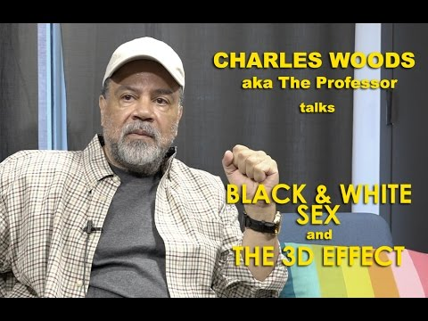 "Charles Woods (The Professor) - On Black & White Sex and ""The 3D Effect"" in Movies"