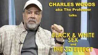 """Charles Woods (The Professor) - On Black & White Sex and """"The 3D Effect"""" in Movies"""