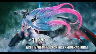 Top 20 Action/Demons/Fantasy/Supernatural Anime