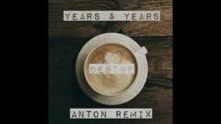 Years & Years - Desire (Anton Remix)