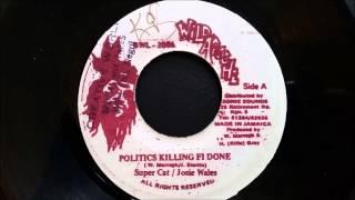 Supercat and Josey Wales - Politics Killing Fi Done - Wild Apache
