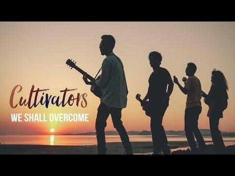 We shall overcome - Cultivators
