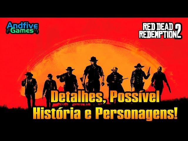 Red Dead Redemption 2 : Detalhes, Poss�vel Hist�ria e Personagens