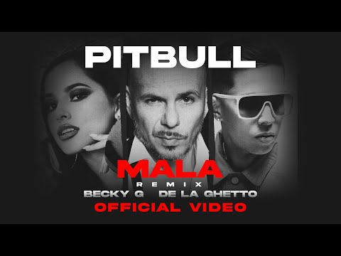 Pitbull feat. Becky G & De La Ghetto – Mala (Remix) [Official Video]