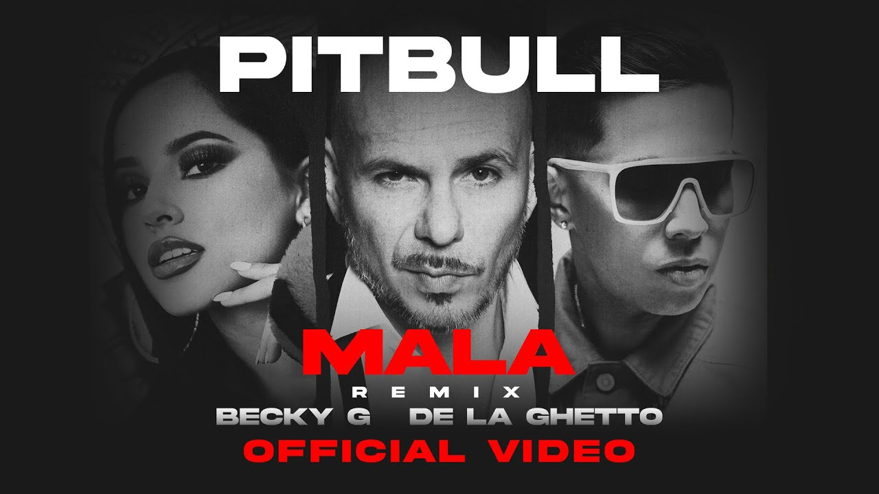 Pitbull feat. Becky G & De La Ghetto - Mala (Remix) [Official Video]