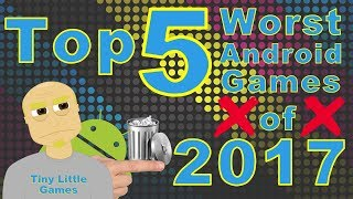 Top 5 Worst Android Games 2017