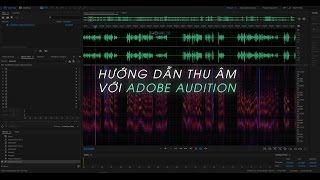 Hướng dẫn thu âm, chỉnh sửa, lọc tạp âm trong Adobe Audition.
