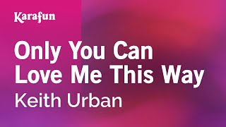 Karaoke Only You Can Love Me This Way - Keith Urban *