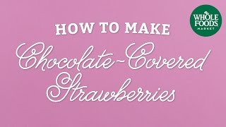 How To Make Chocolate-covered Strawberries | Mother's Day Tips | Whole Foods Market