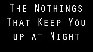 """The Nothings That Keep You up at Night"" by /all/thingsCinnamon 