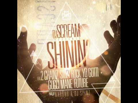 DJ Scream - Shinin (Remix) (feat. 2 Chainz, Yo Gotti, Gucci Mane, Future & Stuey Rock)